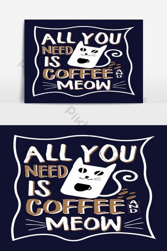 yang Anda butuhkan hanyalah desain kaos coffeeeeee dan meong Elemen Grafis Templat EPS