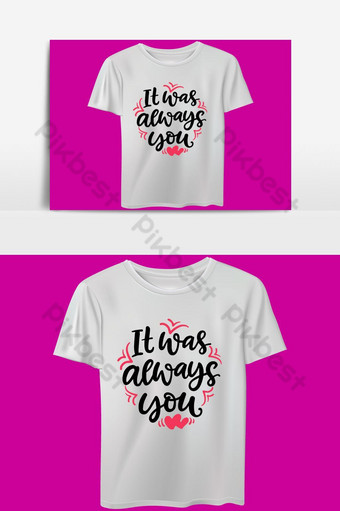 It was always you love t shirt design vector with typography PNG Images Template EPS