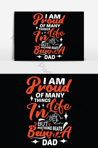 Je suis fier de beaucoup de choses dans la vie mais rien ne vaut d'être papa Père t-shirts design Ve Éléments graphiques Modèle EPS