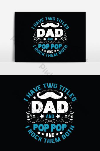 J'ai deux titres papa et pop et je les berce tous les deux père t shirts design Vector gra Éléments graphiques Modèle EPS