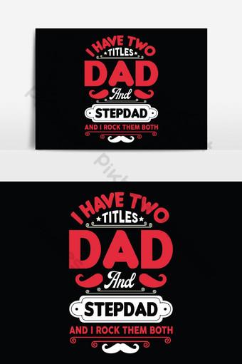 tengo dos títulos papá y padrastro y los rockeo a ambos papá camisetas diseño gráfico vectorial Elementos graficos Modelo EPS