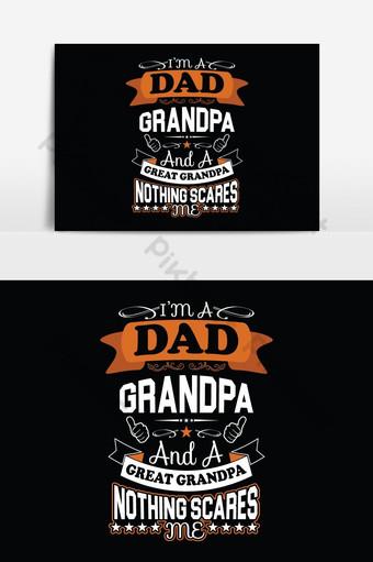 Je suis un papa grand-père et un arrière-grand-père rien ne me fait peur conception de t-shirts Illustration vectorielle Éléments graphiques Modèle EPS
