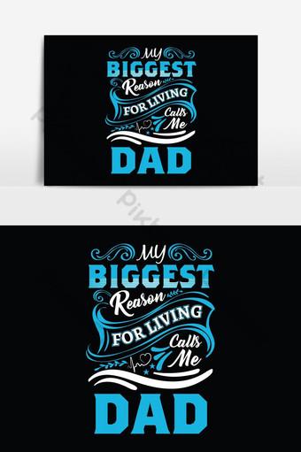 Ma plus grande raison de vivre m'appelle papa père t-shirts design graphique vectoriel Éléments graphiques Modèle EPS