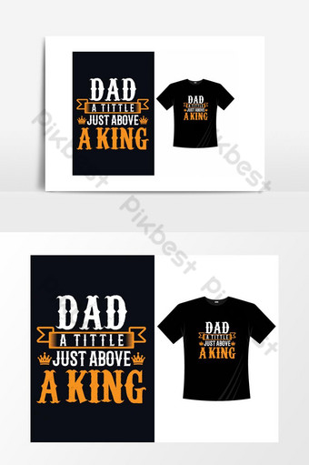 Dad a tittle just above a king father's day t-shirt. PNG Images Template EPS