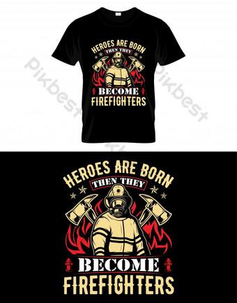 Los héroes nacen entonces se convierten en bomberos de bomberos vector de diseño de camiseta. Elementos graficos Modelo EPS
