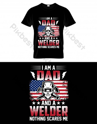 Saya seorang ayah dan tukang las tidak ada yang membuat saya takut dengan desain tuas t shirt Elemen Grafis Templat EPS