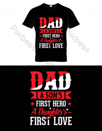 Dad a son's first hero a daughter's first love - Father's day t shirts or poster PNG Images Template EPS